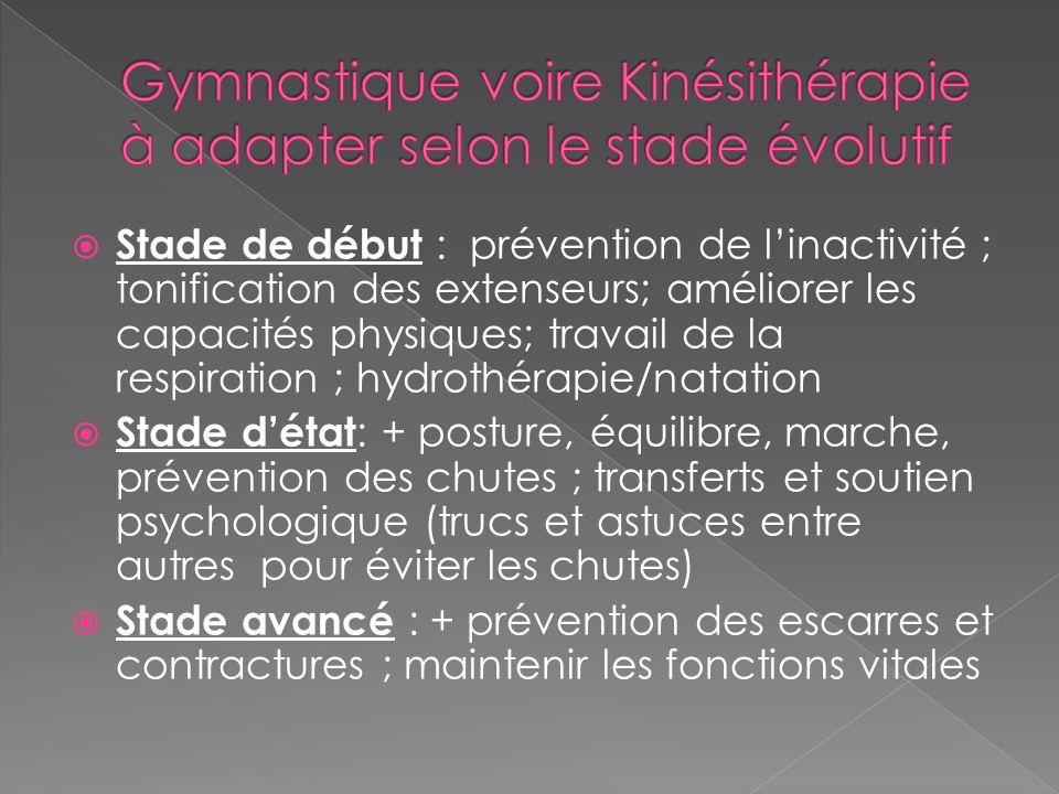  Stade de début : prévention de l'inactivité ; tonification des extenseurs; améliorer les capacités physiques; travail de la respiration ; hydrothéra