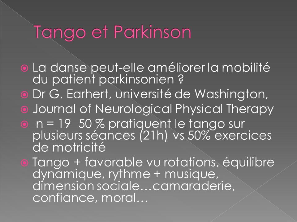  La danse peut-elle améliorer la mobilité du patient parkinsonien ?  Dr G. Earhert, université de Washington,  Journal of Neurological Physical The