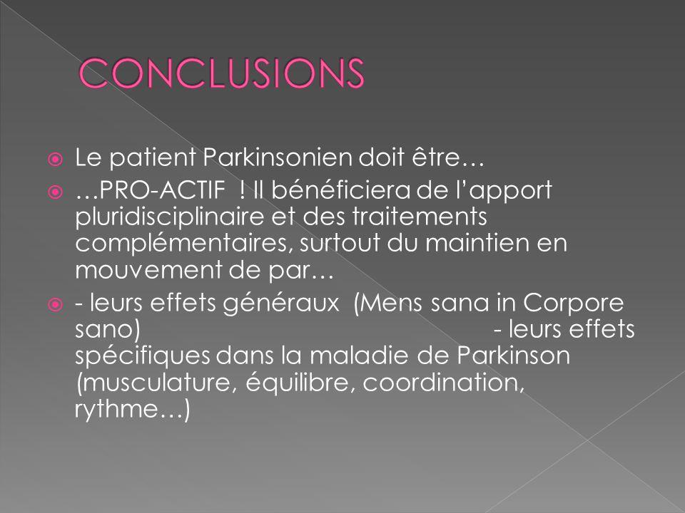  Le patient Parkinsonien doit être…  …PRO-ACTIF ! Il bénéficiera de l'apport pluridisciplinaire et des traitements complémentaires, surtout du maint