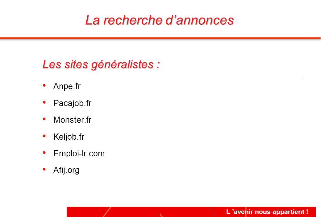 L 'avenir nous appartient ! Les sites généralistes : Anpe.fr Pacajob.fr Monster.fr Keljob.fr Emploi-lr.com Afij.org Les sites généralistes : Anpe.fr P