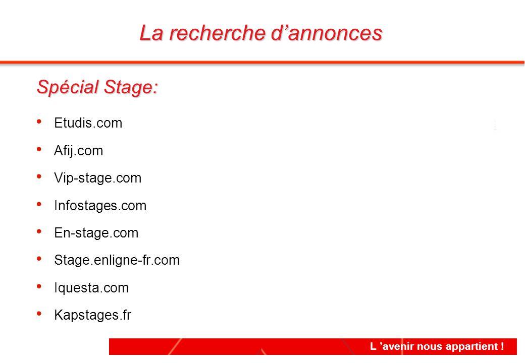L 'avenir nous appartient ! La recherche d'annonces Spécial Stage: Etudis.com Afij.com Vip-stage.com Infostages.com En-stage.com Stage.enligne-fr.com
