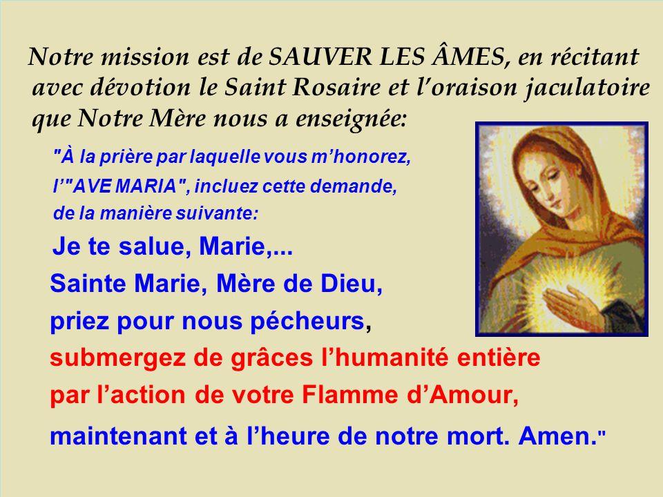 Notre mission est de SAUVER LES ÂMES, en récitant avec dévotion le Saint Rosaire et l'oraison jaculatoire que Notre Mère nous a enseignée:
