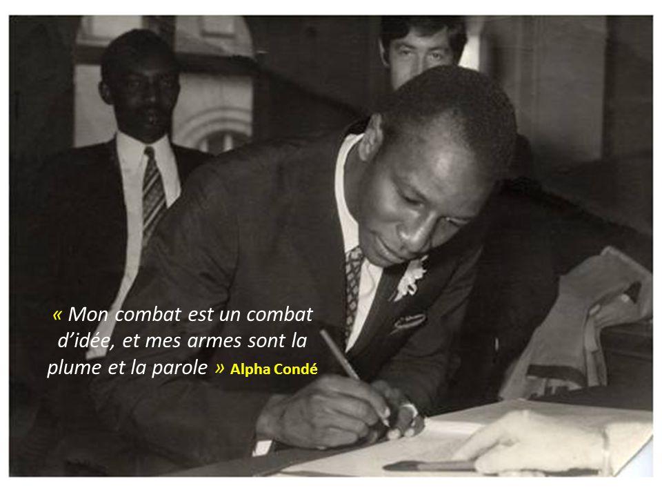 « Mon combat est un combat d'idée, et mes armes sont la plume et la parole » Alpha Condé