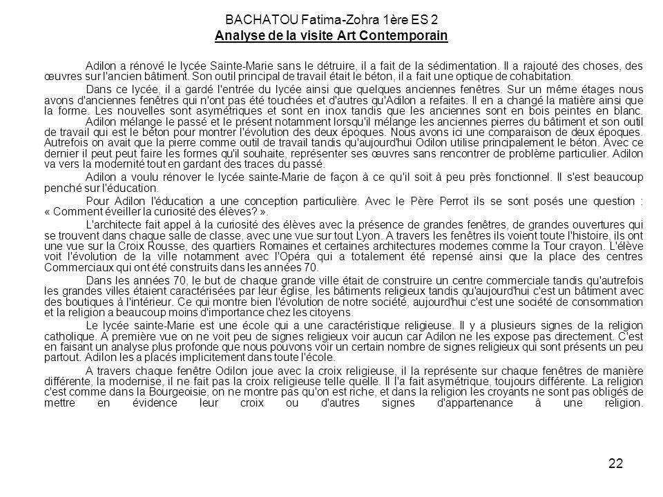 22 BACHATOU Fatima-Zohra 1ère ES 2 Analyse de la visite Art Contemporain Adilon a rénové le lycée Sainte-Marie sans le détruire, il a fait de la sédim