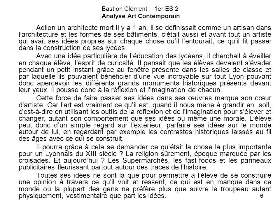 6 Bastion Clément 1er ES 2 Analyse Art Contemporain Adilon un architecte mort il y a 1 an, il se définissait comme un artisan dans l'architecture et l