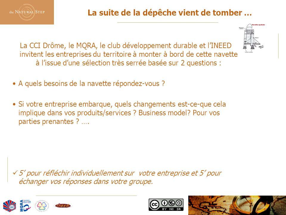 © 2006 The Natural Step France La CCI Drôme, le MQRA, le club développement durable et l'INEED invitent les entreprises du territoire à monter à bord de cette navette à l'issue d'une sélection très serrée basée sur 2 questions : A quels besoins de la navette répondez-vous .