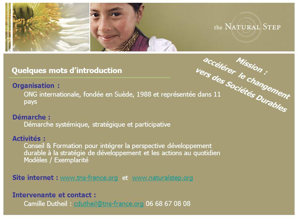 © 2006 The Natural Step France Quelques mots d'introduction : Une citation « Aucun organisme ne se développe dans un milieu appauvri ou dans un désert.