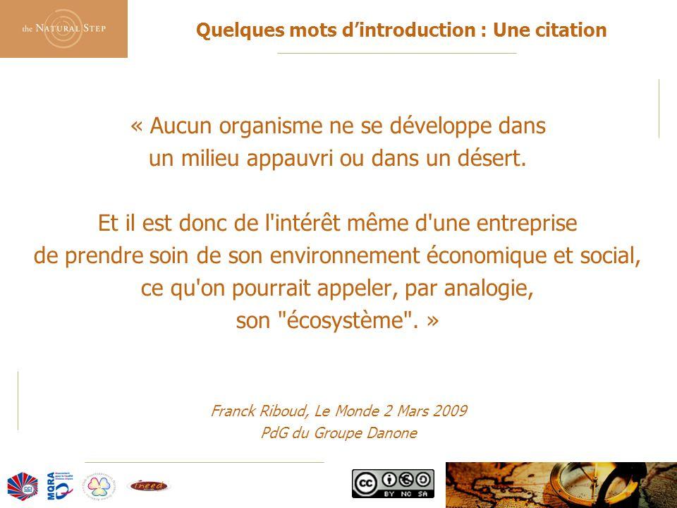 © 2006 The Natural Step France Quelques mots d'introduction : Une citation « Aucun organisme ne se développe dans un milieu appauvri ou dans un désert