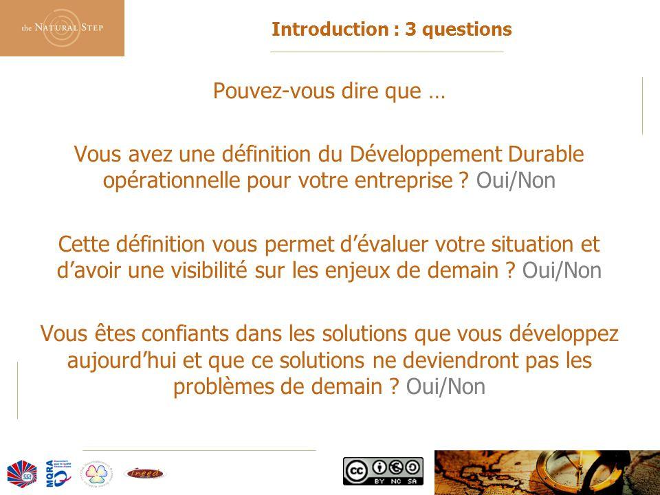 © 2006 The Natural Step France 7 Introduction : 3 questions Pouvez-vous dire que … Vous avez une définition du Développement Durable opérationnelle po
