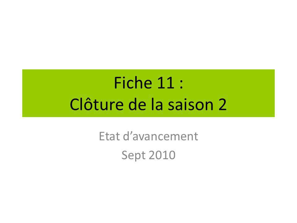 Fiche 11 : Clôture de la saison 2 Etat d'avancement Sept 2010