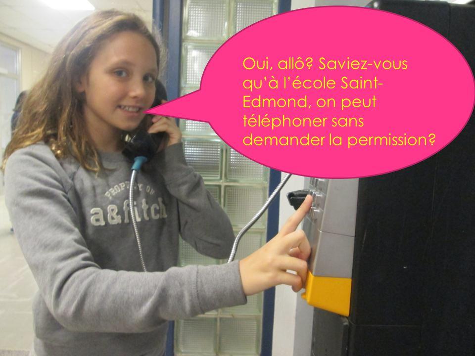 Oui, allô? Saviez-vous qu'à l'école Saint- Edmond, on peut téléphoner sans demander la permission?