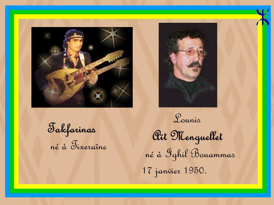 Artistes Kabyles Mohammed Fellag ( 1950 ) Idir, Hamid Cheriet, né en 1949 à Aït Lahcène Matoub Lounès 1956-1998.