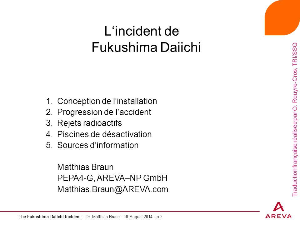 The Fukushima Daiichi Incident – Dr. Matthias Braun - 16 August 2014 - p.2 L'incident de Fukushima Daiichi 1.Conception de l'installation 2.Progressio