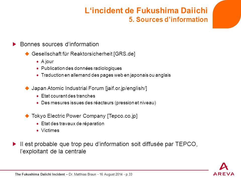 The Fukushima Daiichi Incident – Dr. Matthias Braun - 16 August 2014 - p.33 L'incident de Fukushima Daiichi 5. Sources d'information Bonnes sources d'