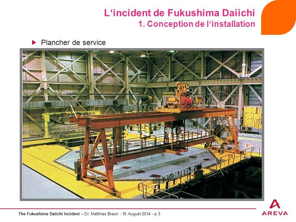 The Fukushima Daiichi Incident – Dr. Matthias Braun - 16 August 2014 - p.5 L'incident de Fukushima Daiichi 1. Conception de l'installation Plancher de