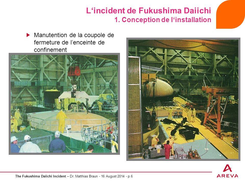 The Fukushima Daiichi Incident – Dr. Matthias Braun - 16 August 2014 - p.6 L'incident de Fukushima Daiichi 1. Conception de l'installation Manutention