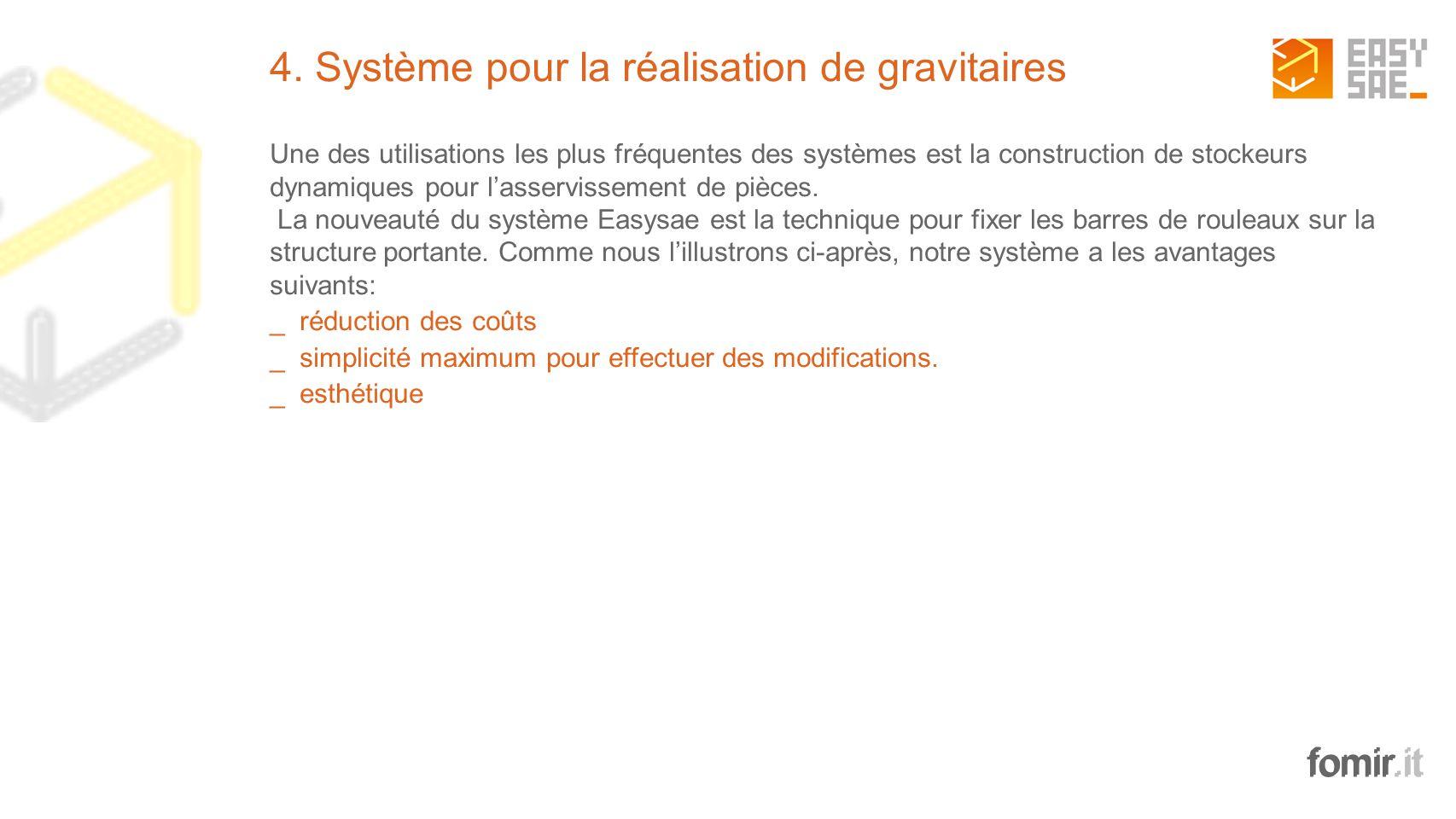 fomir.it 4. Système pour la réalisation de gravitaires Une des utilisations les plus fréquentes des systèmes est la construction de stockeurs dynamiqu