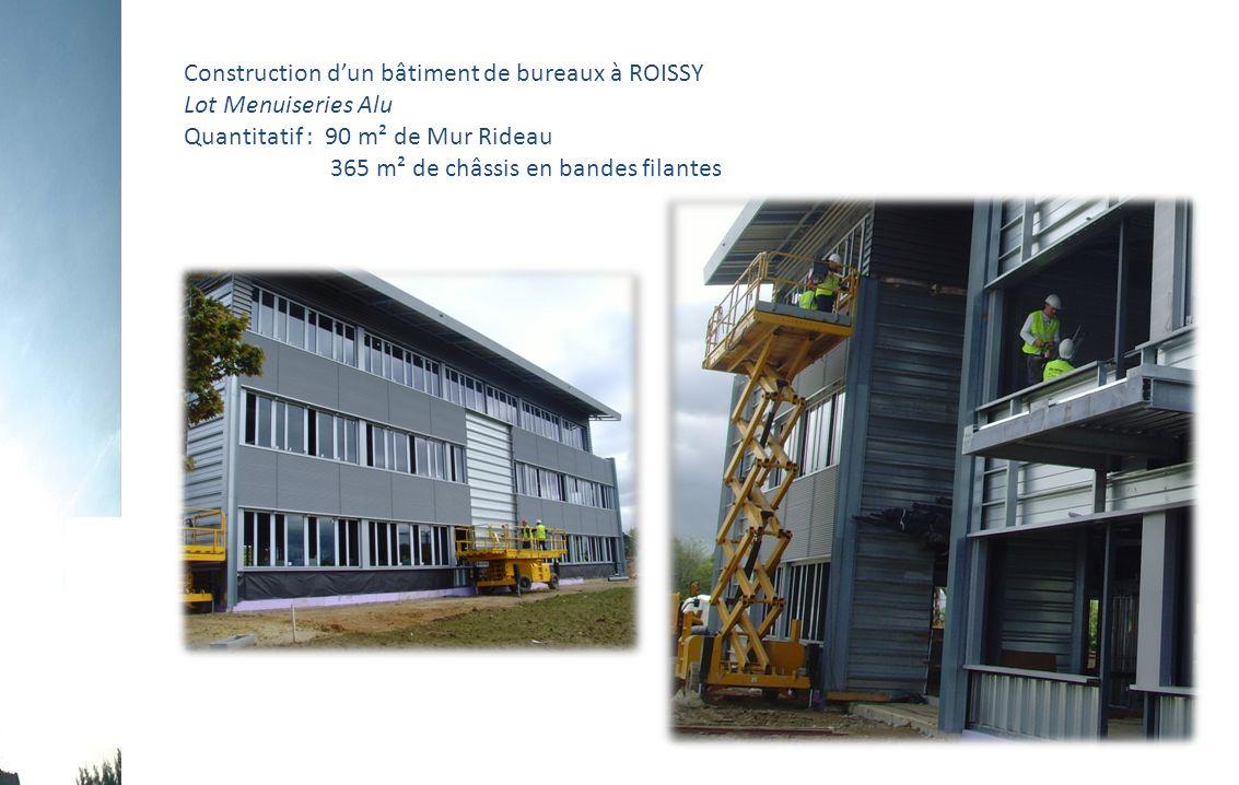 Construction d'un bâtiment de bureaux à ROISSY Lot Menuiseries Alu Quantitatif : 90 m² de Mur Rideau 365 m² de châssis en bandes filantes