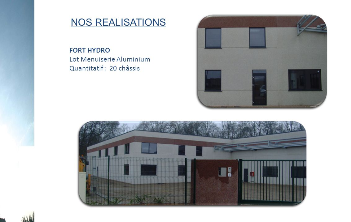 NOS REALISATIONS FORT HYDRO Lot Menuiserie Aluminium Quantitatif : 20 châssis