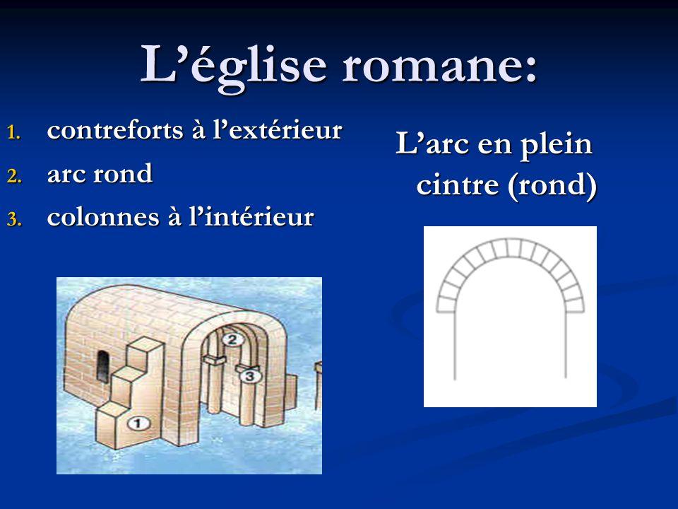 L'église romane: 1. contreforts à l'extérieur 2. arc rond 3. colonnes à l'intérieur L'arc en plein cintre (rond)