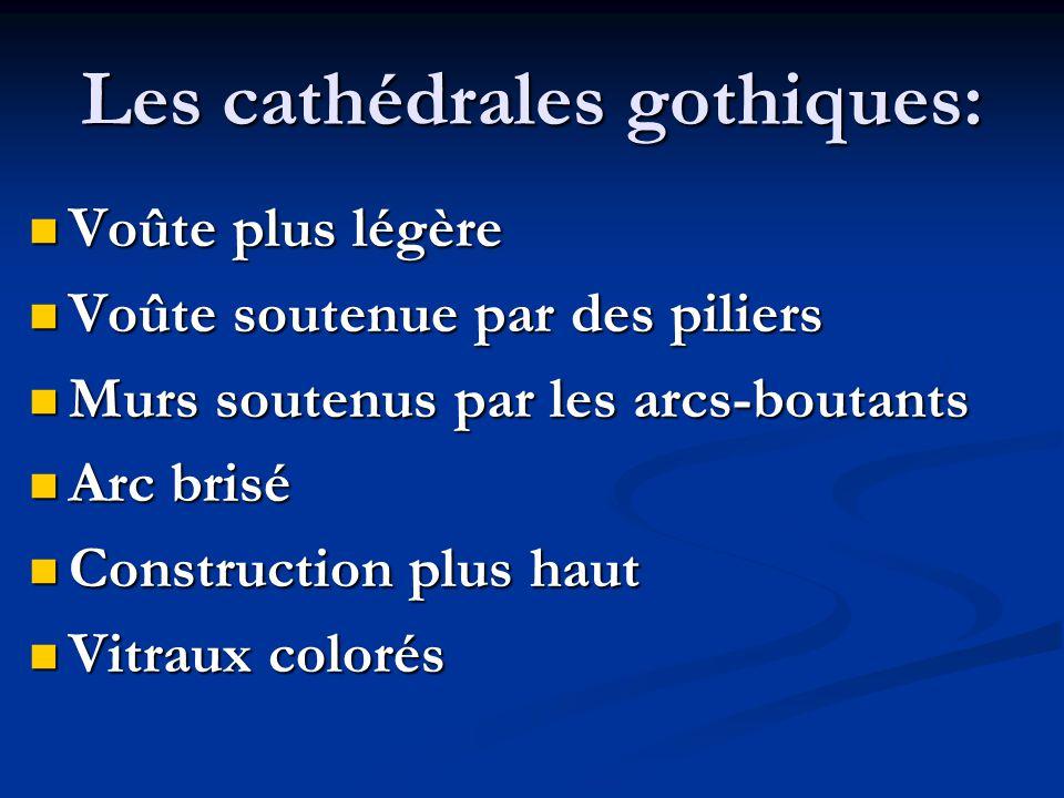 Les cathédrales gothiques: Voûte plus légère Voûte plus légère Voûte soutenue par des piliers Voûte soutenue par des piliers Murs soutenus par les arc