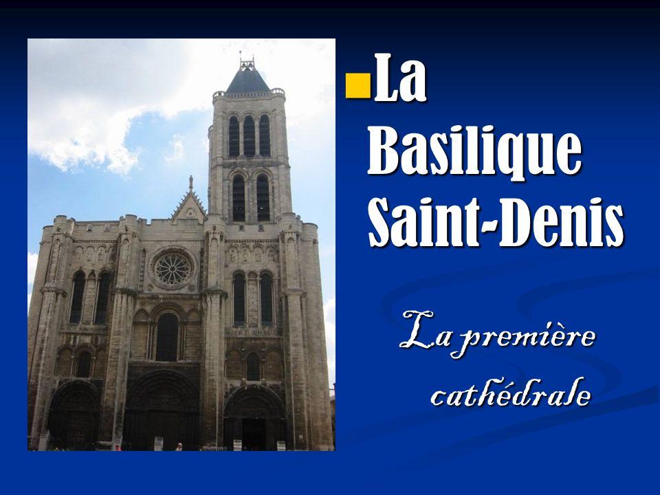 La Basilique Saint-Denis La première cathédrale