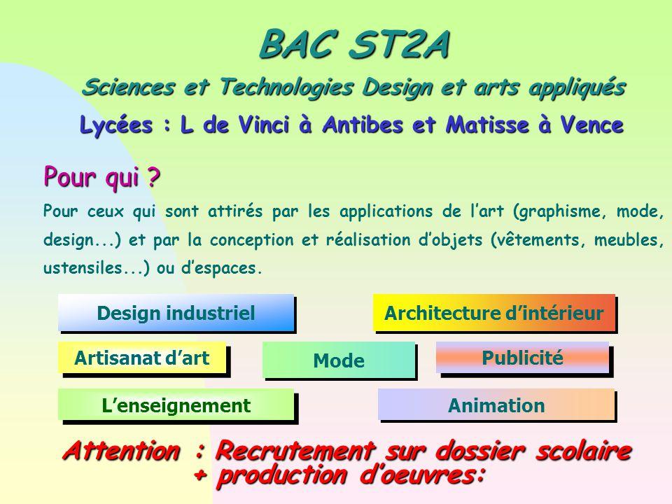 BAC ST2A Sciences et Technologies Design et arts appliqués Lycées : L de Vinci à Antibes et Matisse à Vence Pour qui ? Pour ceux qui sont attirés par