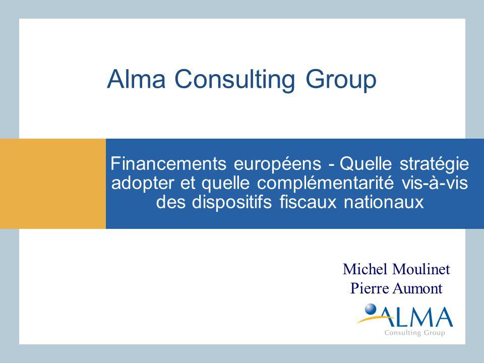 Alma Consulting Group Financements européens - Quelle stratégie adopter et quelle complémentarité vis-à-vis des dispositifs fiscaux nationaux Michel M
