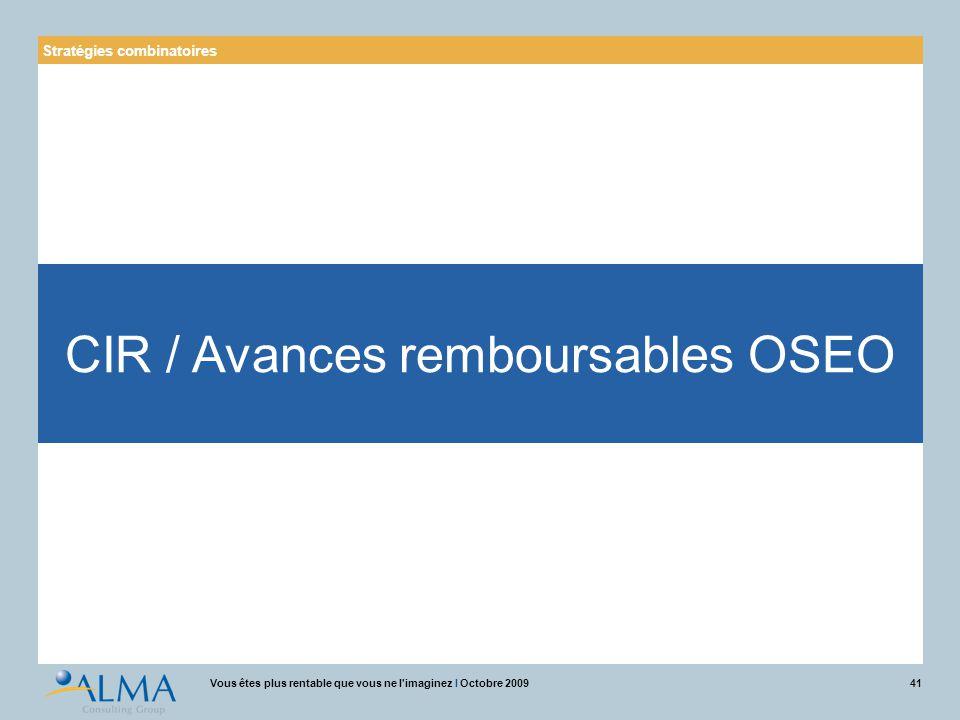 41Vous êtes plus rentable que vous ne l'imaginez I Octobre 2009 Stratégies combinatoires CIR / Avances remboursables OSEO