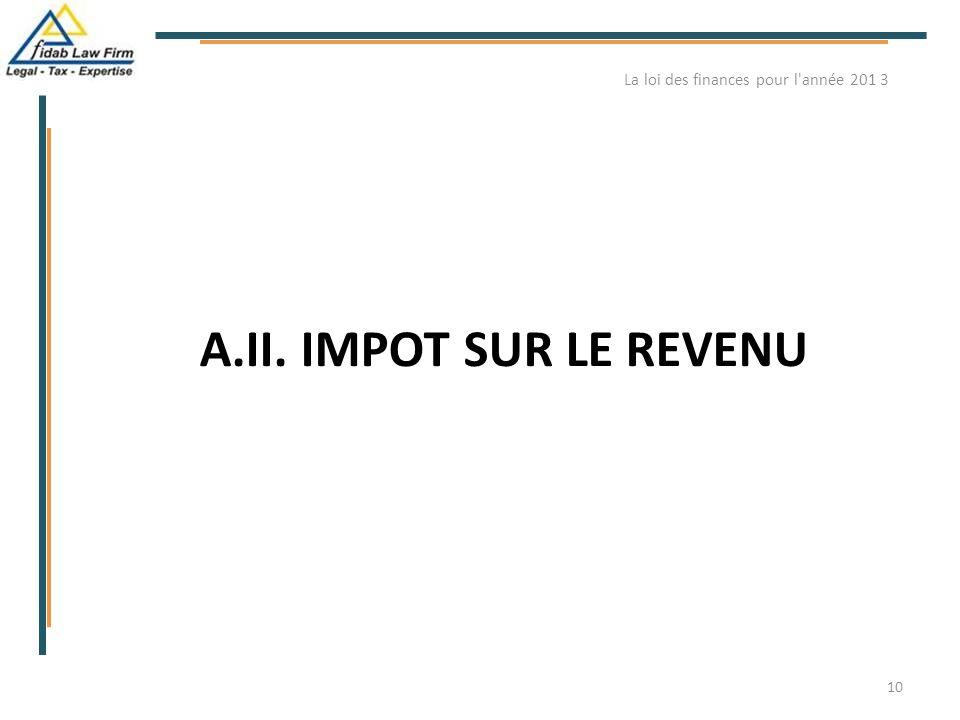 A.II. IMPOT SUR LE REVENU 10 La loi des finances pour l'année 201 3