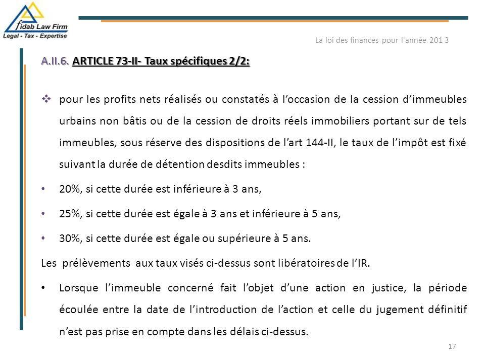 A.II.6. ARTICLE 73-II- Taux spécifiques 2/2:  pour les profits nets réalisés ou constatés à l'occasion de la cession d'immeubles urbains non bâtis ou