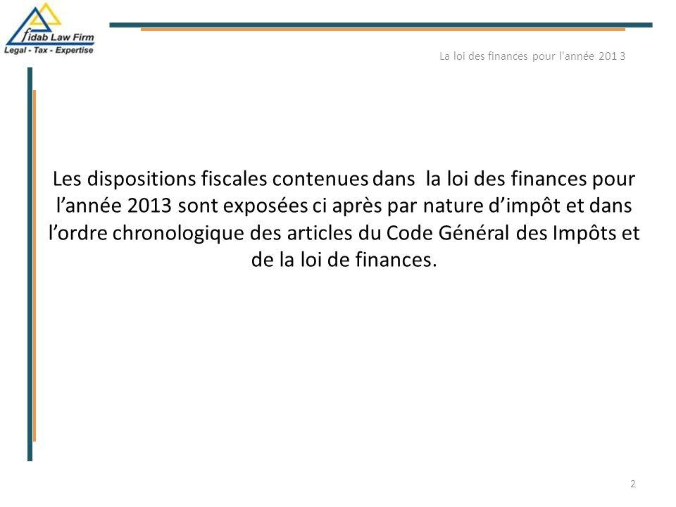 Les dispositions fiscales contenues dans la loi des finances pour l'année 2013 sont exposées ci après par nature d'impôt et dans l'ordre chronologique