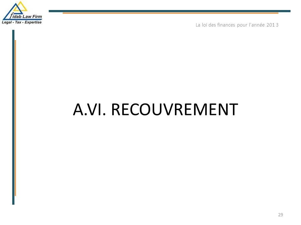A.VI. RECOUVREMENT La loi des finances pour l'année 201 3 29