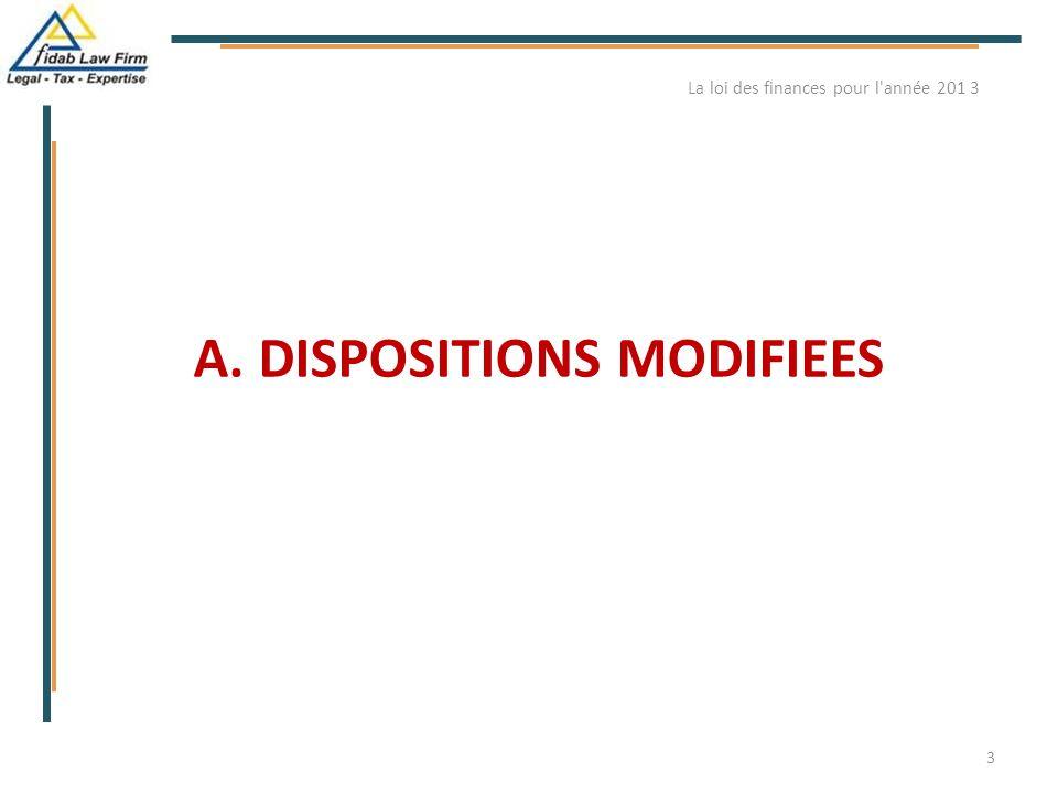 A. DISPOSITIONS MODIFIEES 3 La loi des finances pour l'année 201 3