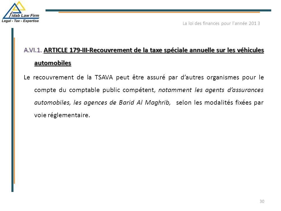 A.VI.1. ARTICLE 179-III-Recouvrement de la taxe spéciale annuelle sur les véhicules automobiles Le recouvrement de la TSAVA peut être assuré par d'aut