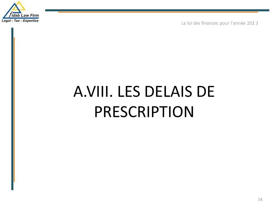A.VIII. LES DELAIS DE PRESCRIPTION La loi des finances pour l'année 201 3 34