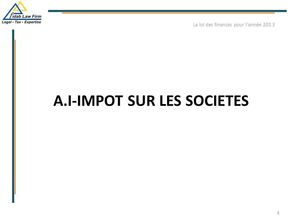 A.I-IMPOT SUR LES SOCIETES 4 La loi des finances pour l'année 201 3