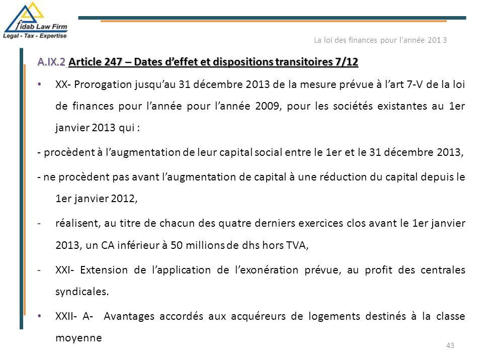 A.IX.2 Article 247 – Dates d'effet et dispositions transitoires 7/12 XX- Prorogation jusqu'au 31 décembre 2013 de la mesure prévue à l'art 7-V de la l