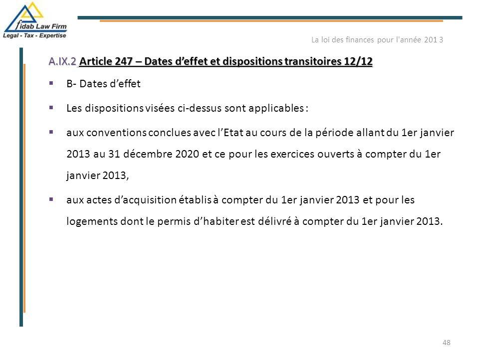 A.IX.2 Article 247 – Dates d'effet et dispositions transitoires 12/12  B- Dates d'effet  Les dispositions visées ci-dessus sont applicables :  aux