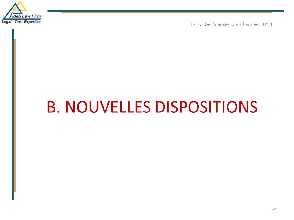 B. NOUVELLES DISPOSITIONS La loi des finances pour l'année 201 3 49