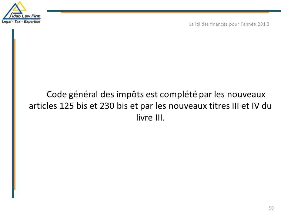 Le Code général des impôts est complété par les nouveaux articles 125 bis et 230 bis et par les nouveaux titres III et IV du livre III. La loi des fin