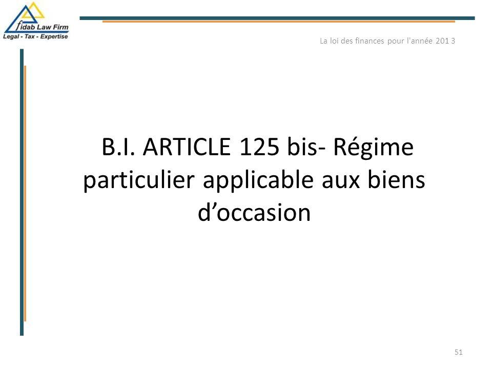 B.I. ARTICLE 125 bis- Régime particulier applicable aux biens d'occasion La loi des finances pour l'année 201 3 51