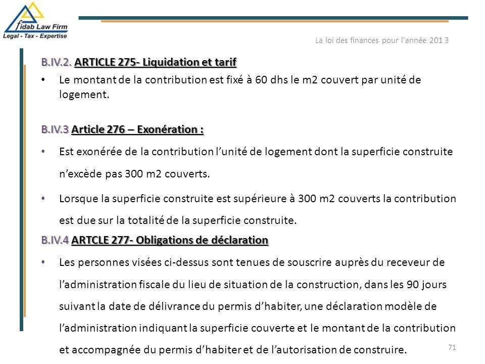 B.IV.2. ARTICLE 275- Liquidation et tarif Le montant de la contribution est fixé à 60 dhs le m2 couvert par unité de logement. B.IV.3 Article 276 – Ex