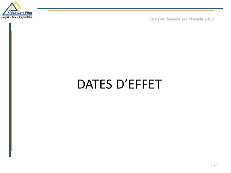 DATES D'EFFET La loi des finances pour l'année 201 3 73