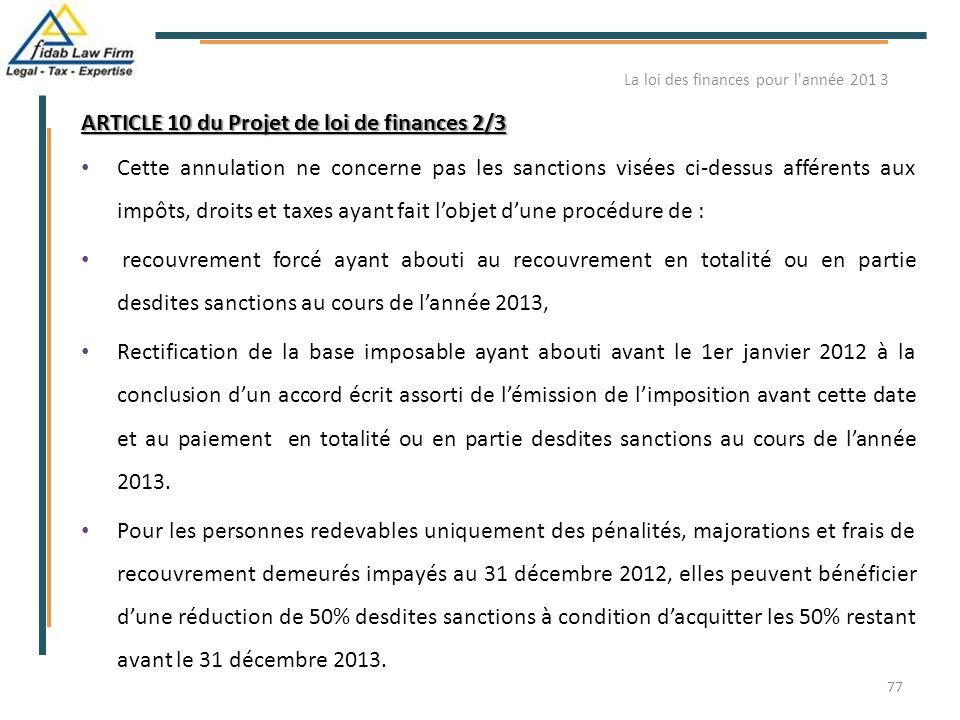 ARTICLE 10 du Projet de loi de finances 2/3 Cette annulation ne concerne pas les sanctions visées ci-dessus afférents aux impôts, droits et taxes ayan