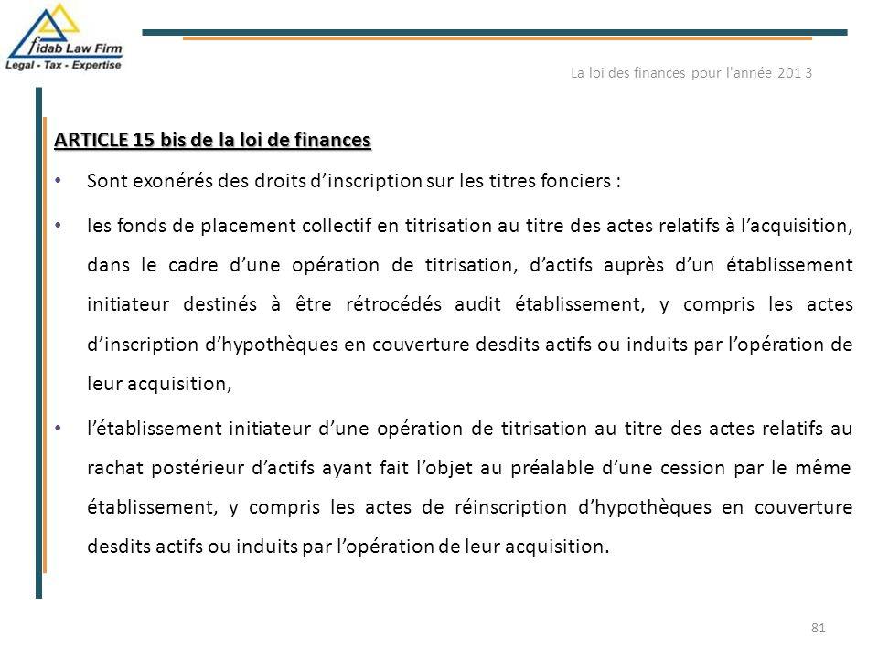 ARTICLE 15 bis de la loi de finances Sont exonérés des droits d'inscription sur les titres fonciers : les fonds de placement collectif en titrisation
