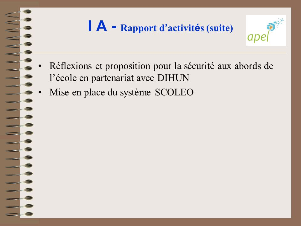 I A - Rapport d ' activit é s (suite) Réflexions et proposition pour la sécurité aux abords de l'école en partenariat avec DIHUN Mise en place du syst