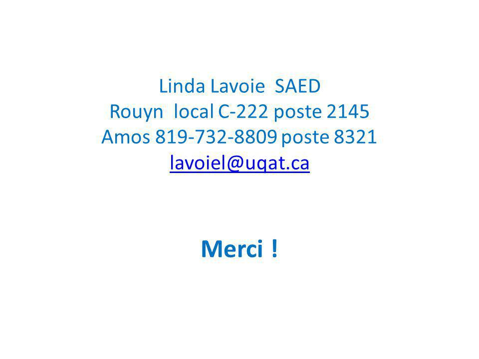 Linda Lavoie SAED Rouyn local C-222 poste 2145 Amos 819-732-8809 poste 8321 lavoiel@uqat.ca Merci ! lavoiel@uqat.ca