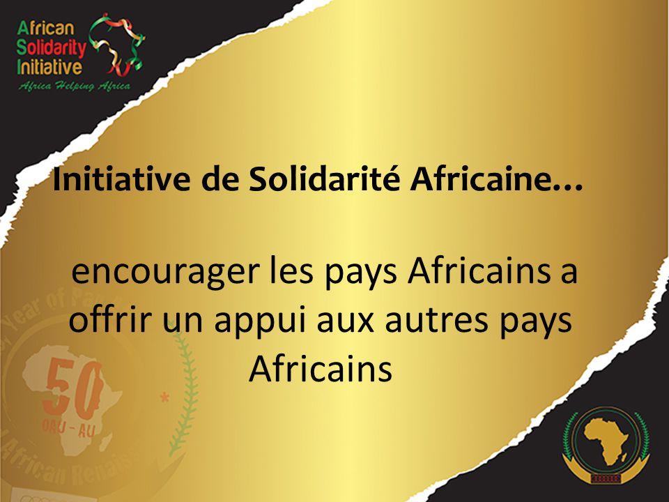 Initiative de Solidarité Africaine… encourager les pays Africains a offrir un appui aux autres pays Africains