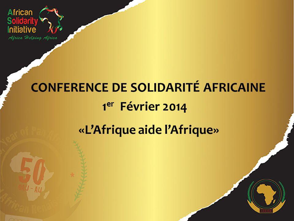 1 er Février 2014 CONFERENCE DE SOLIDARITÉ AFRICAINE «L'Afrique aide l'Afrique»